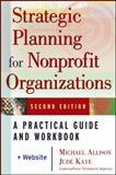 Strategic Planning for Nonprofit Organizations, Michael Allison and Jude Kaye, 0471445819