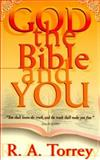 God, the Bible and You, R. A. Torrey, 0883685817