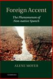 Foreign Accent: the Phenomenon of Non-Native Speech, Alene Moyer, 1107005817