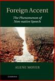 Foreign Accent: the Phenomenon of Non-Native Speech, Moyer, Alene, 1107005817