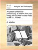 A System of Familiar Philosophy, A. Walker, 1170515819