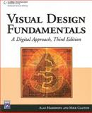 Visual Design Fundamentals : A Digital Approach, Clayton, Mike and Hashimoto, Alan, 1584505818