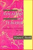 The Vocation of a Teacher : Rhetorical Occasions, 1967-1988, Booth, Wayne C., 0226065812