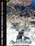 Visual Thinking for Architects and Designers : Visualizing Context in Design, Kasprisin, Ron and Pettinari, James, 0471285811