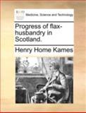 Progress of Flax-Husbandry in Scotland, Henry Home Kames, 1170365817