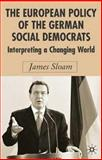The European Policy of the German Social Democrats : Interpreting a Changing World, Sloam, James, 1403935815