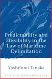 Predictability and Flexibility in the Law of Maritime Delimitation, Tanaka, Yoshifumi, 184113581X