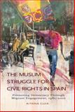 The Muslim Struggle for Civil Rights in Spain : Promoting Democracy Through Migrant Engagement, 1985-2010, Guia, Aitana, 1845195817