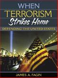 When Terrorism Strikes Home : Defending the United States, Fagin, James A., 0205405819