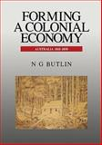 Forming a Colonial Economy : Australia 1810-1850, Butlin, Noel George, 0521445817