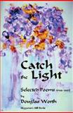 Catch the Light : Selected Poems 1964-2003, Worth, Douglas, 0974115819