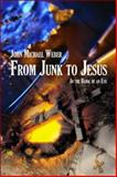 From Junk to Jesus, John Michael Weber, 1424185815