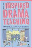 Inspired Drama Teaching : A Practical Guide for Teachers, West, Keith, 1441155813