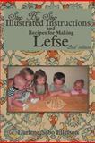 Step-By-Step Illustrated Instructions and Recipes for Making Lefse, Darlene Sabo Ellefson, 1477275819