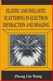 Elastic and Inelastic Scattering in Electron Diffraction and Imaging, Zhong-lin Zhong-lin Wang, 1489915818