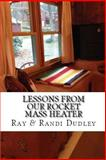Lessons from Our Rocket Mass Heater, Ray Dudley and Randi Dudley, 149912581X