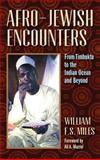 Afro-Jewish Encounters : From Timbuktu to the Indian Ocean and Beyond, Miles, William, 1558765816