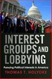 Interest Groups and Lobbying : Pursuing Political Interests in America, Holyoke, Thomas T., 0813345812