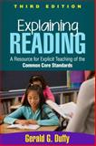 Explaining Reading, Third Edition : A Resource for Explicit Teaching of the Common Core Standards, Duffy, Gerald G., 1462515827