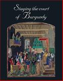 Staging the Court of Burgundy : Proceedings of the Conference the Splendour of Burgundy, , 1905375824