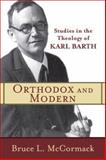 Orthodox and Modern : Studies in the Theology of Karl Barth, McCormack, Bruce L., 0801035821
