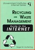 Recycling and Waste Management Guide to the Internet, Roger M. Guttentag, 0865875820