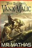 Through the Wildwood (the Legend of Vanx Malic), M. R. Mathias, 1482545829