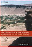 The Middle East Water Question : Hydropolitics and the Global Economy, Allan, Tony, 1860645828