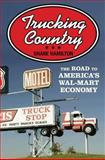 Trucking Country : The Road to America's Wal-Mart Economy, Hamilton, Shane, 0691135827