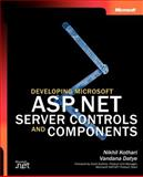 Developing Microsoft® ASP.NET Server Controls and Components, Kothari, Nikhil and Datye, Vandana, 0735615829