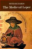 The Medieval Leper and His Northern Heirs, Richards, Peter, 0859915824