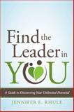 Find the Leader in You, Jennifer E. Rhule, 1481775820
