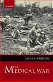 The Medical War : British Military Medicine in the First World War, Harrison, Mark, 0199575827