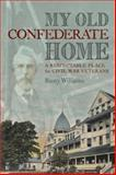 My Old Confederate Home : A Respectable Place for Civil War Veterans, Williams, Rusty, 0813125820
