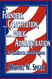 The Founders, the Constitution and Public Administration : A Conflict in World Views, Spicer, Michael W., 0878405828