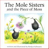 The Mole Sisters and the Piece of Moss, Roslyn Schwartz, 1550375822