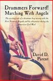 Drummers Forward! Marching with Angels, David D. Parent, 162516582X
