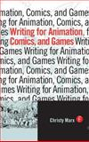 Writing for Animation, Comics, and Games 9780240805825