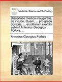 Dissertatio Medica Inauguralis, de Incubo Quam, Pro Gradu Doctoris, Eruditorum Examini Subjicit Antonius Georgius Forbes, Antonius Georgius Forbes, 1170035825