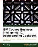 IBM Cognos Business Intelligence 10. 1 Dashboarding Cookbook, Ankit Garg, 1849685827