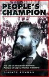 People's Champion : The Life of Alexander Bowman, Pioneer of Labour Politics in Ireland, Bowman, Terence, 0901905828