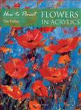 Flowers in Acrylics, Timothy Fisher and Wendy Jelbert, 184448582X