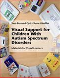 Visual Support for Children with Autism Spectrum Disorders, Bernard-Opitz, Vera and Häußler, Anne, 1934575828
