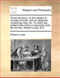 Three Sermons, on the Subject of Sunday Schools, Robert Lucas, 1170495826