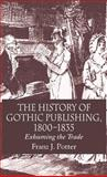 The History of Gothic Publishing, 1800-1835 : Exhuming the Trade, Potter, Franz J., 1403995826