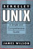 Berkeley UNIX : A Simple and Comprehensive Guide, Wilson, James, 047161582X