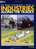 The Model Railroader's Guide to Industries along the Tracks 9780890245828