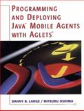 Programming and Deploying Java Mobile Agents with Aglets, Lange, Danny and Oshima, Mitsuru, 0201325829