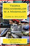Teoria Mecanismelor Si a Masinilor, Florian Ion Petrescu, 1468015826