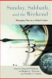 Sunday, Sabbath, and the Weekend : Managing Time in a Global Culture, O'Flaherty, Edward, 0802865836